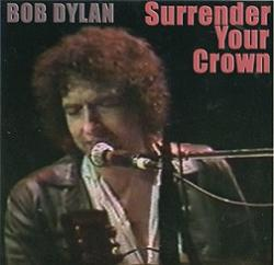 Bob Dylan Surrender Your Crown Thinman Records