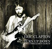 Eric Clapton Turn Up Down - The Unreleased Album The Godfather Records